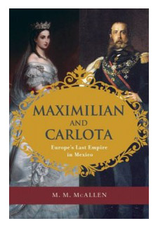 "EVENT: ""Maximilian and Carlota: Europe's Last Empire in Mexico"" — March 20, 2014"
