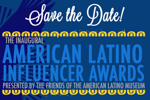 EVENT: American Latino Museum celebration; April 25, 2014