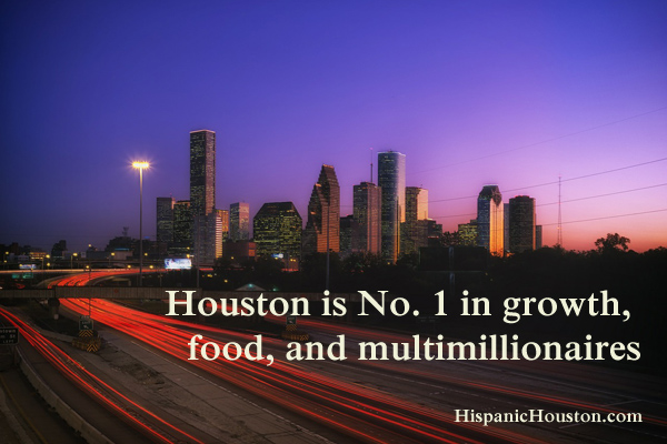 Houston is No. 1 in growth, food, and multimillionaires