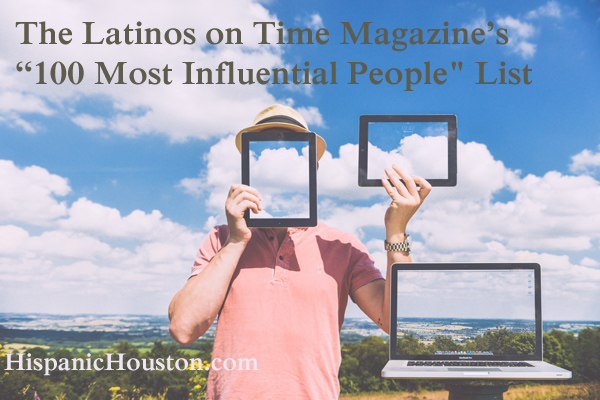 "The Latinos on Time Magazine's ""100 Most Influential People"" list"