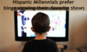 Hispanic Millennials prefer binge viewing their favorite shows, says research