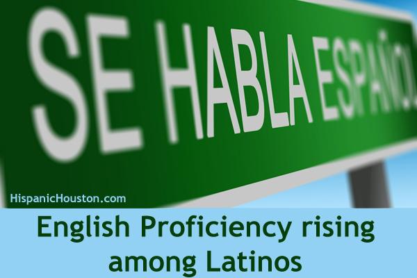 English Proficiency rising among Latinos (more info at www.hispanichouston.com)