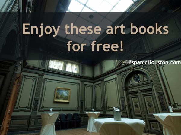 Enjoy these art books for free (more info at www.hispanichouston.com)