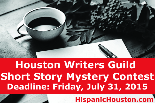 Houston Writers Guild Short Story Mystery Contest; Deadline is Friday, July 31, 2015 (more info at www.hispanichouston.com)