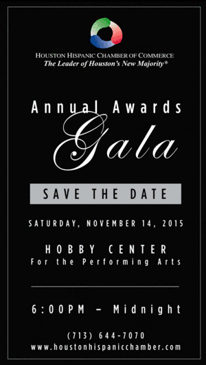 HHCC Annual Awards Gala on Saturday, November 14, 2015 (more info at www.hispanichouston.com)