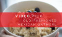 Video Pick: Old-Fashioned Mexican Oatmeal
